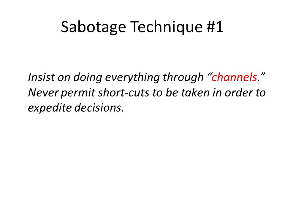 Sabotage Technique #1 Insist on doing everything through channels.