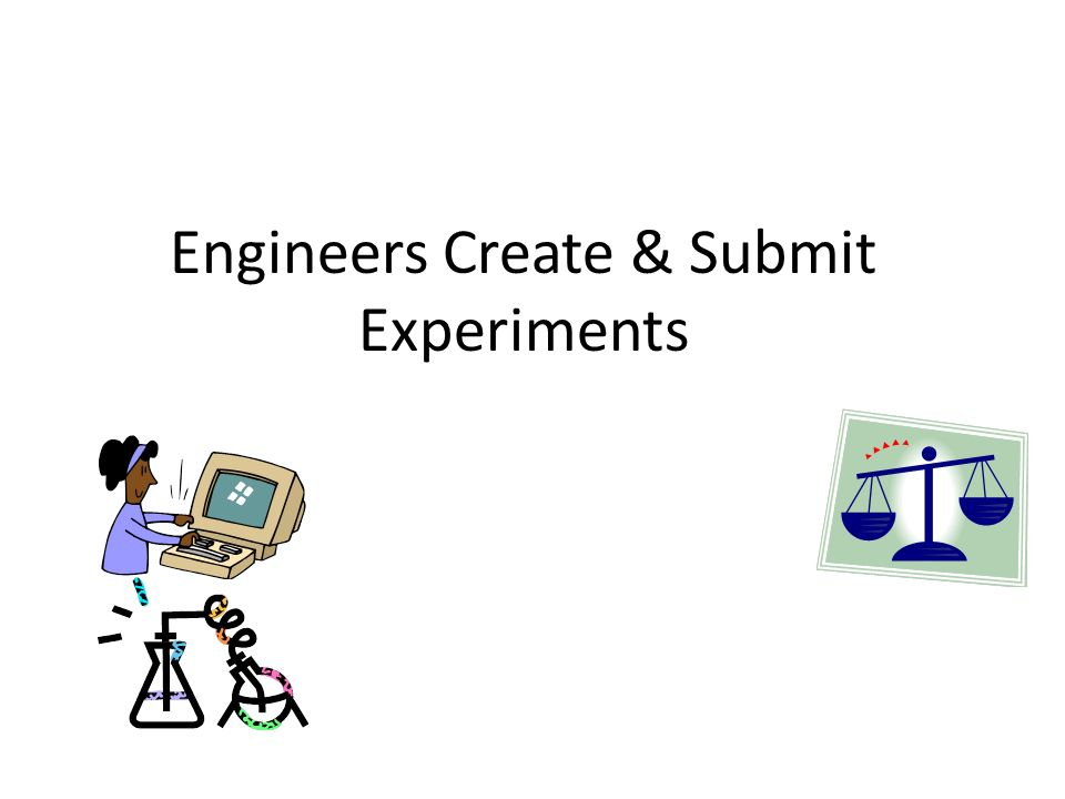 Engineers Create & Submit Experiments