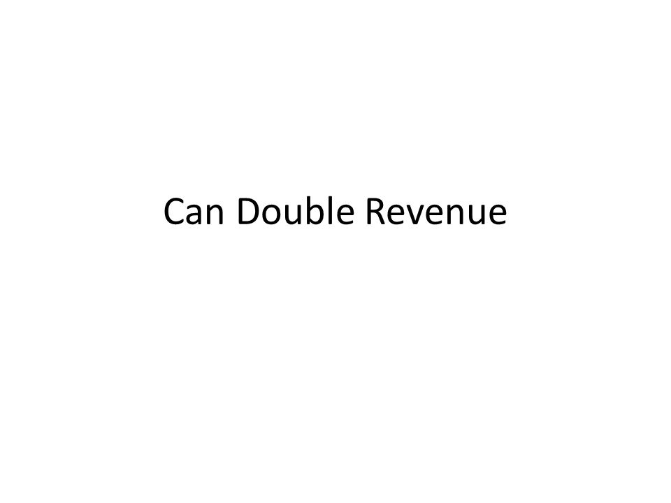 Can Double Revenue