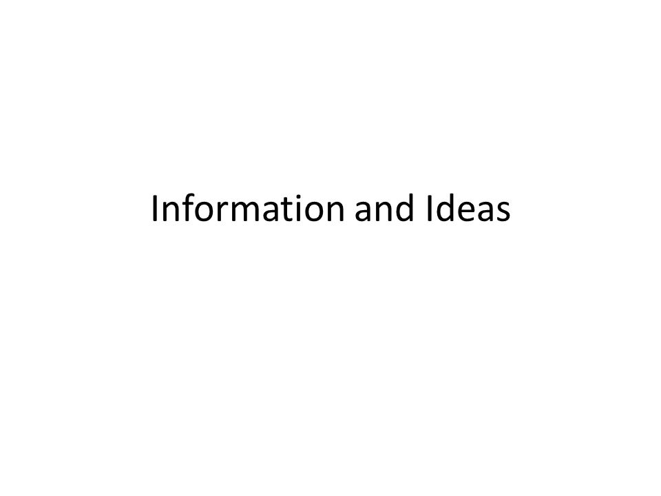 Information and Ideas