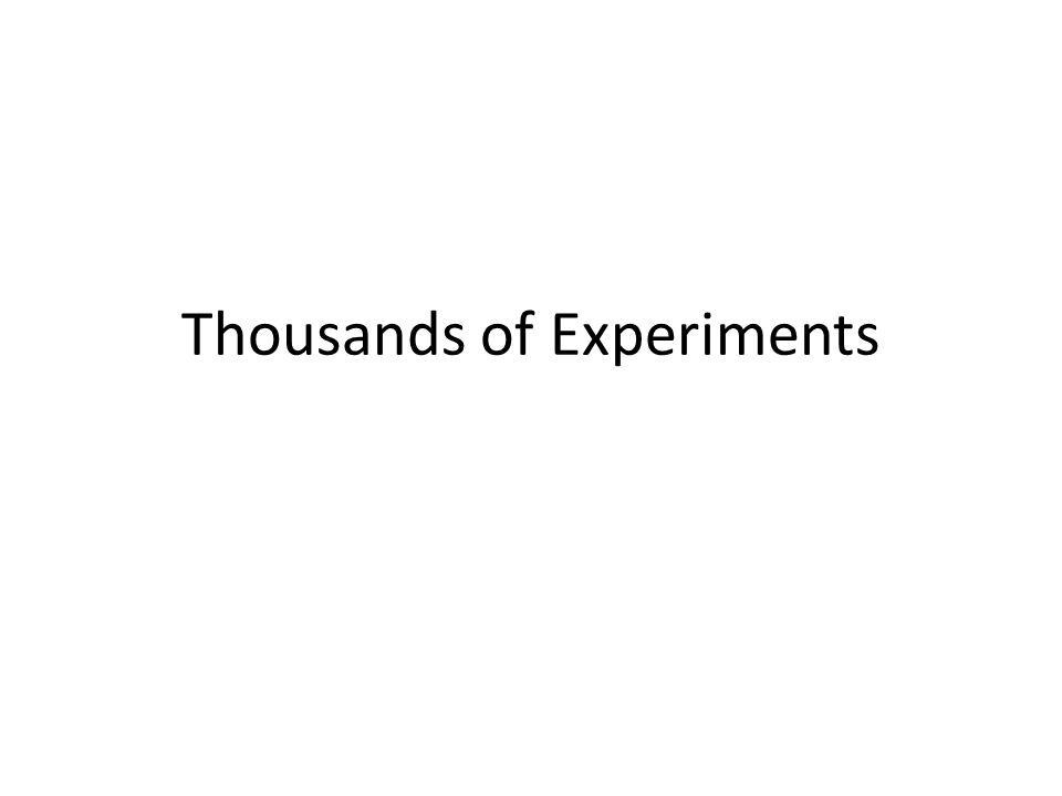 Thousands of Experiments