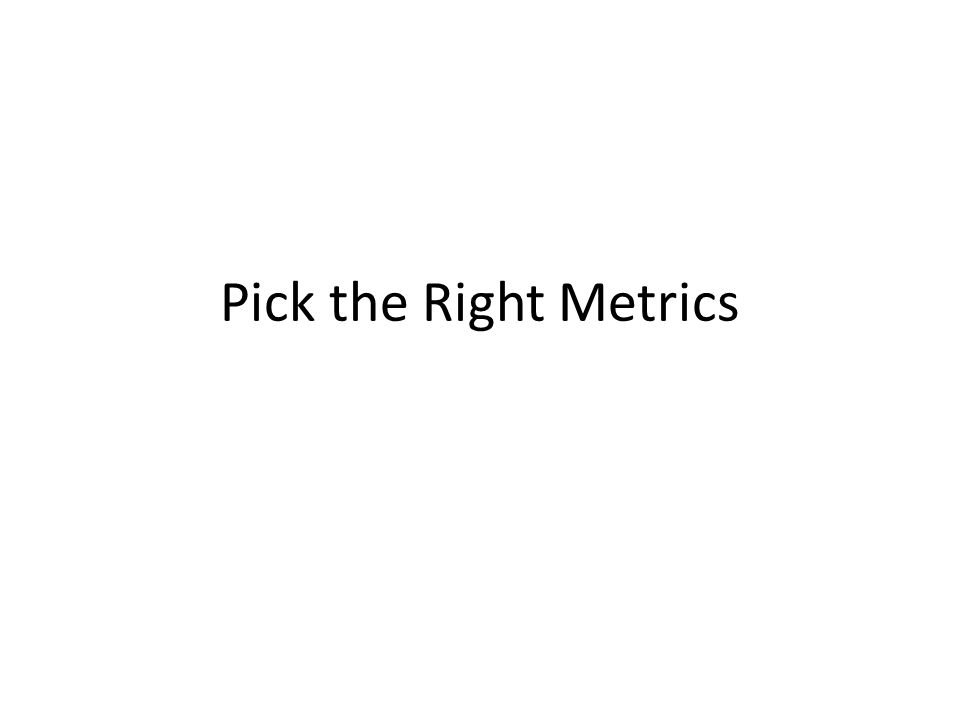 Pick the Right Metrics