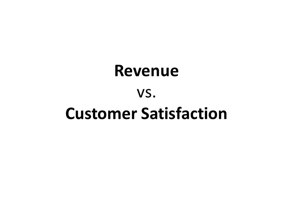 Revenue vs. Customer Satisfaction
