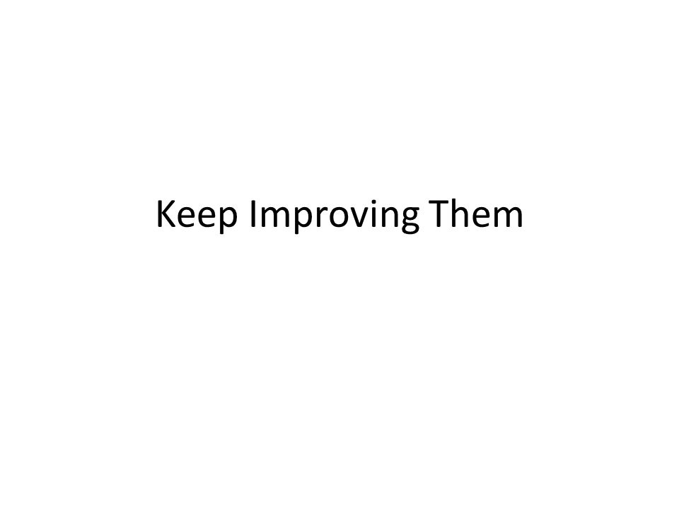 Keep Improving Them