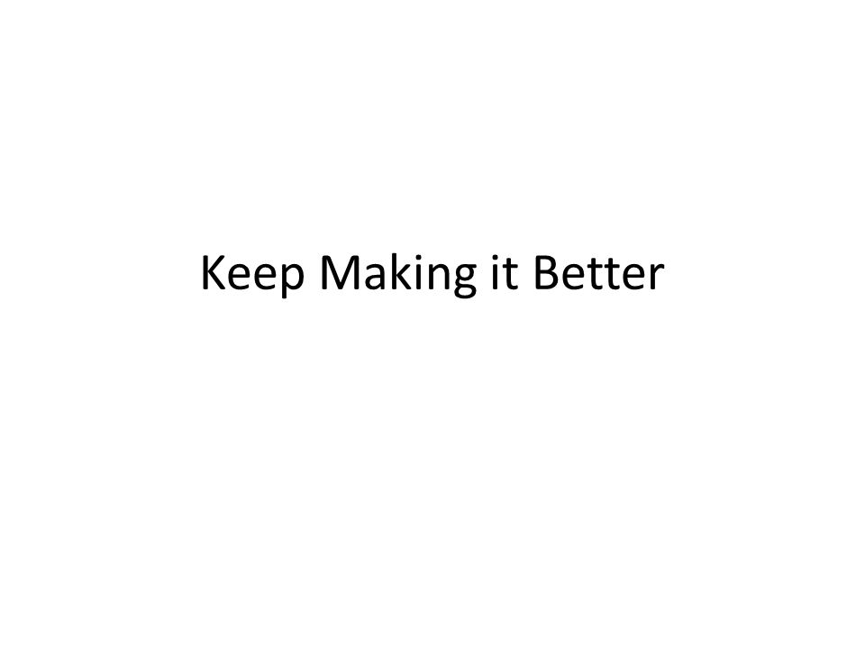 Keep Making it Better