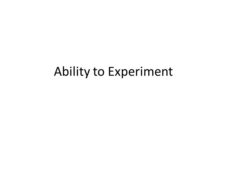 Ability to Experiment