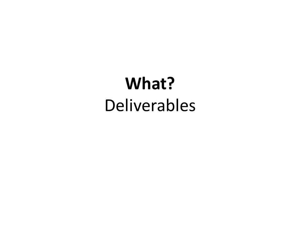 What? Deliverables