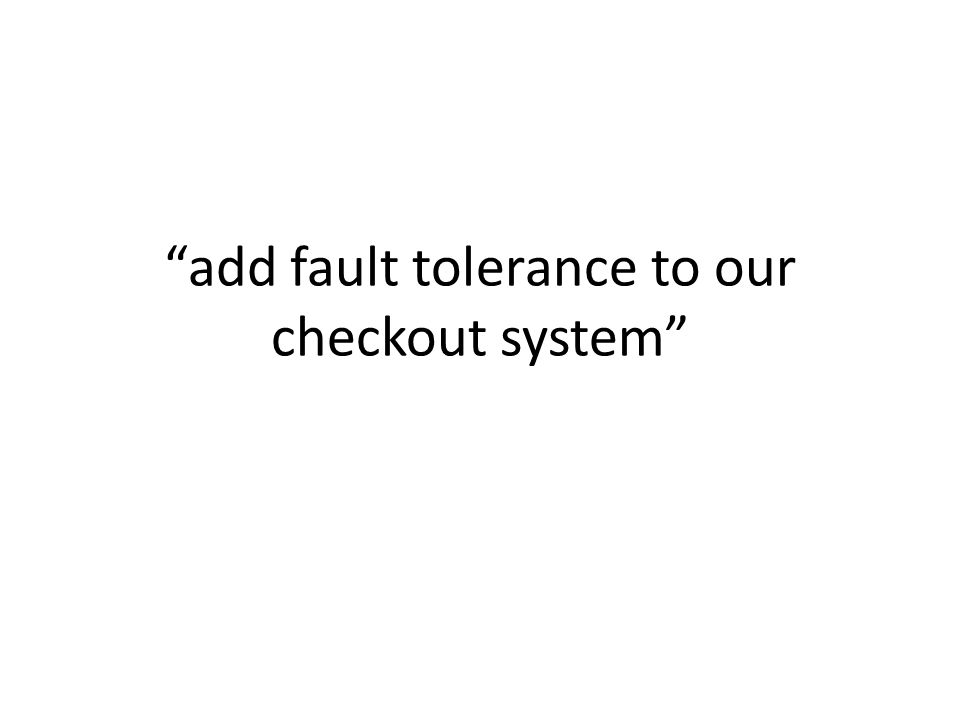add fault tolerance to our checkout system