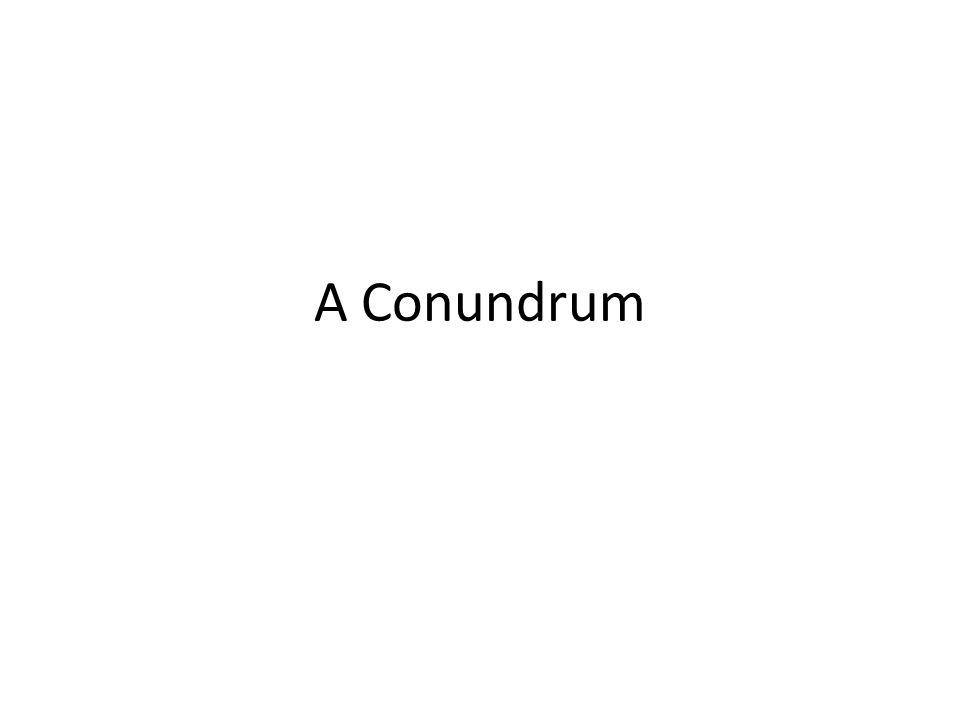 A Conundrum