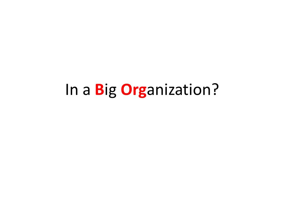 In a Big Organization?