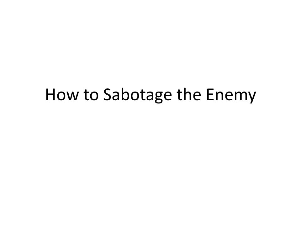How to Sabotage the Enemy
