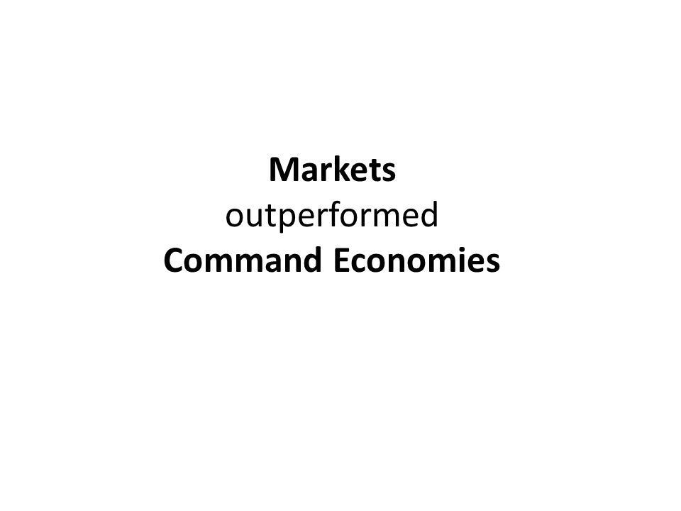 Markets outperformed Command Economies