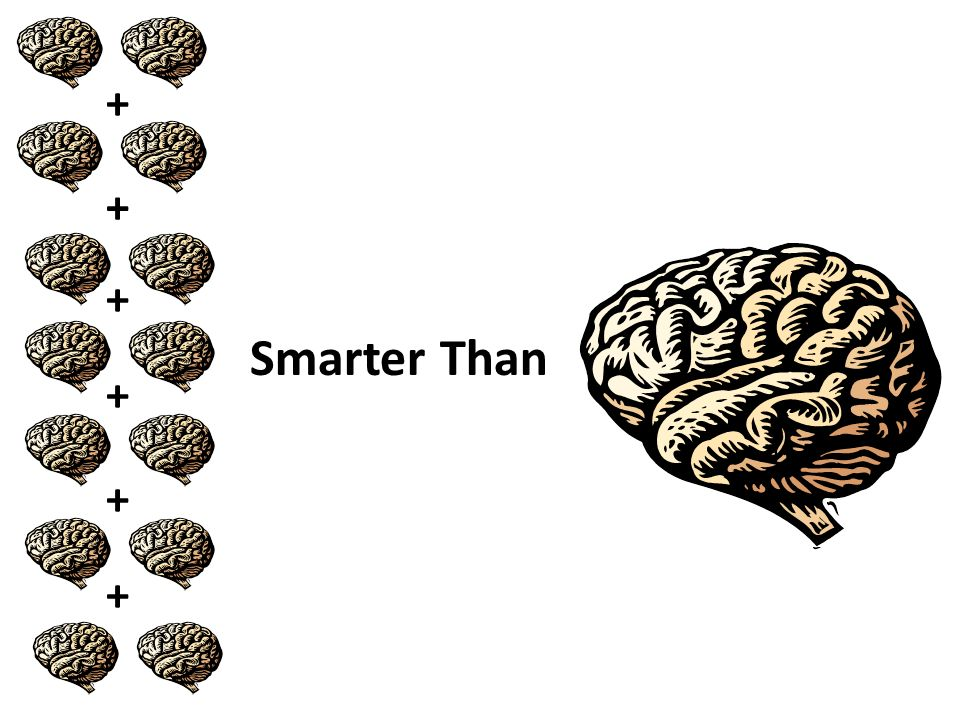 Smarter Than + + + + + +