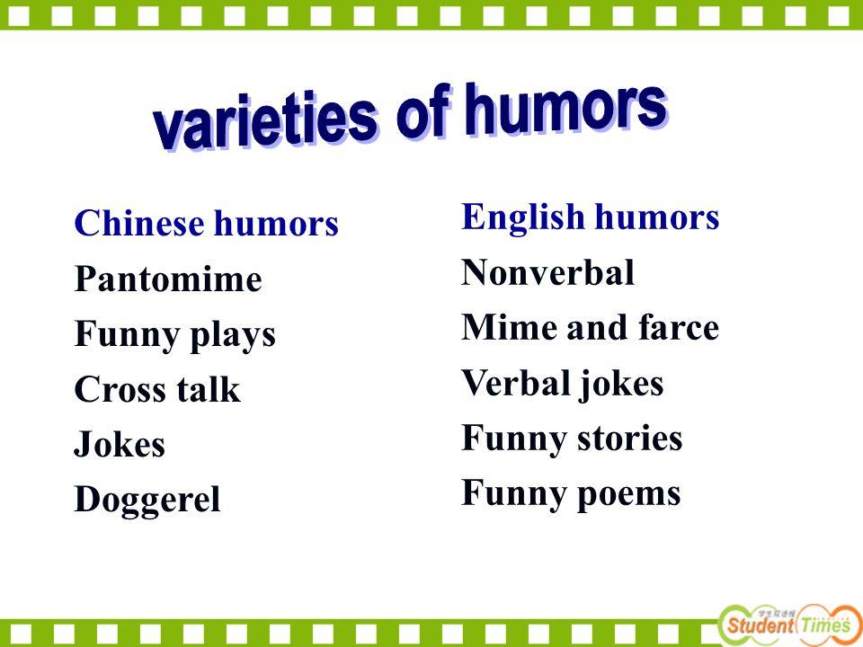 Chinese humors Pantomime Funny plays Cross talk Jokes Doggerel English humors Nonverbal Mime and farce Verbal jokes Funny stories Funny poems