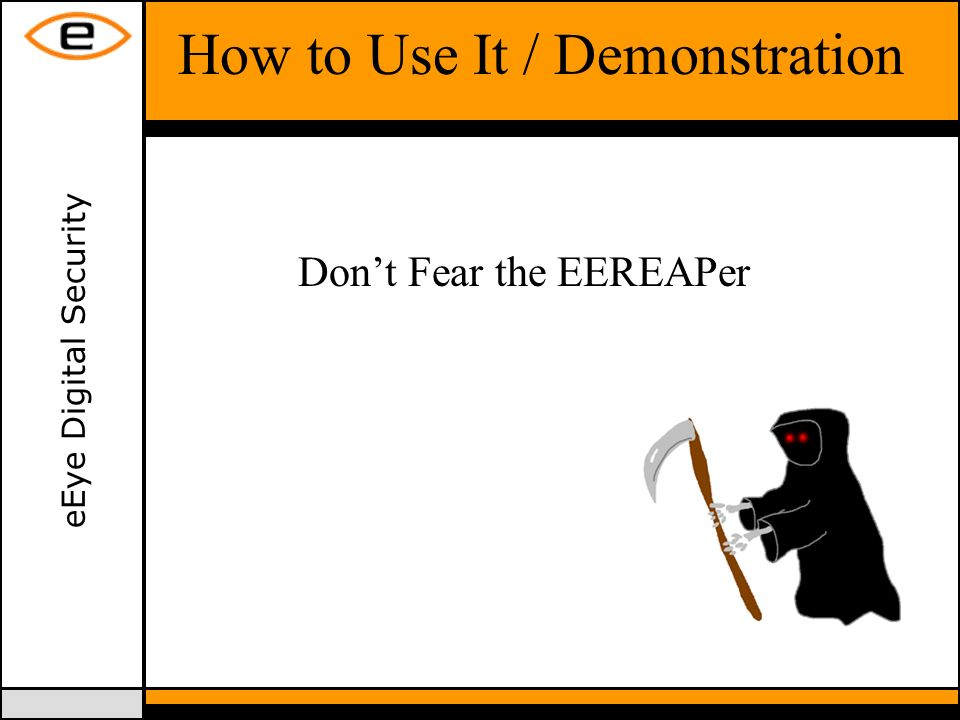 eEye Digital Security How to Use It / Demonstration Dont Fear the EEREAPer