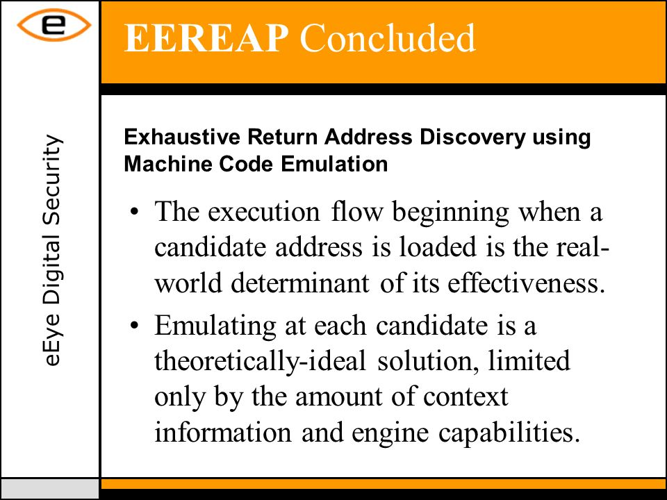eEye Digital Security EEREAP Concluded The execution flow beginning when a candidate address is loaded is the real- world determinant of its effectiveness.