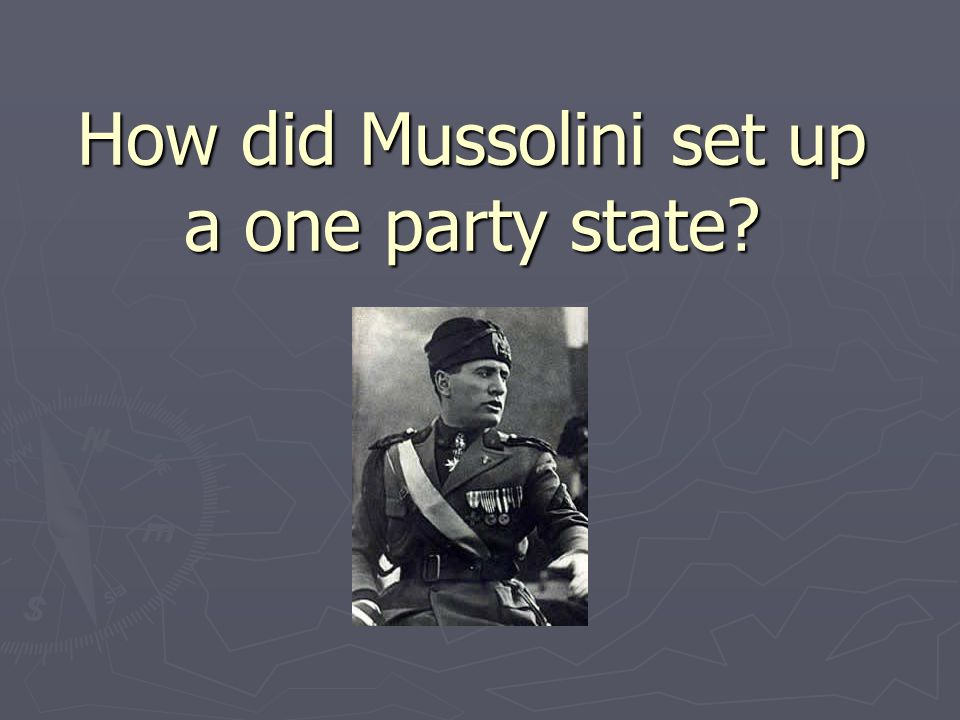 How did Mussolini set up a one party state