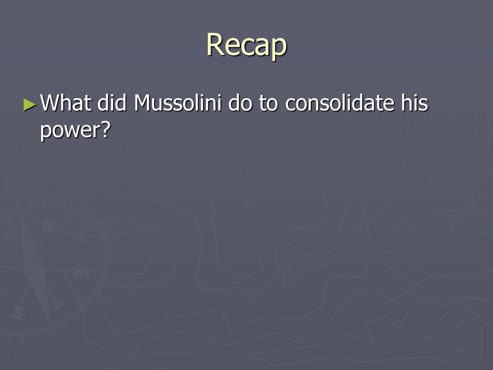 Recap What did Mussolini do to consolidate his power.