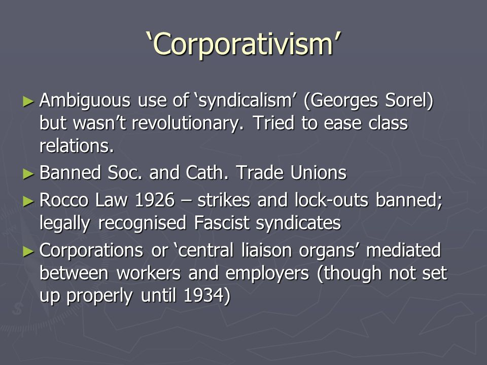 Corporativism Ambiguous use of syndicalism (Georges Sorel) but wasnt revolutionary.