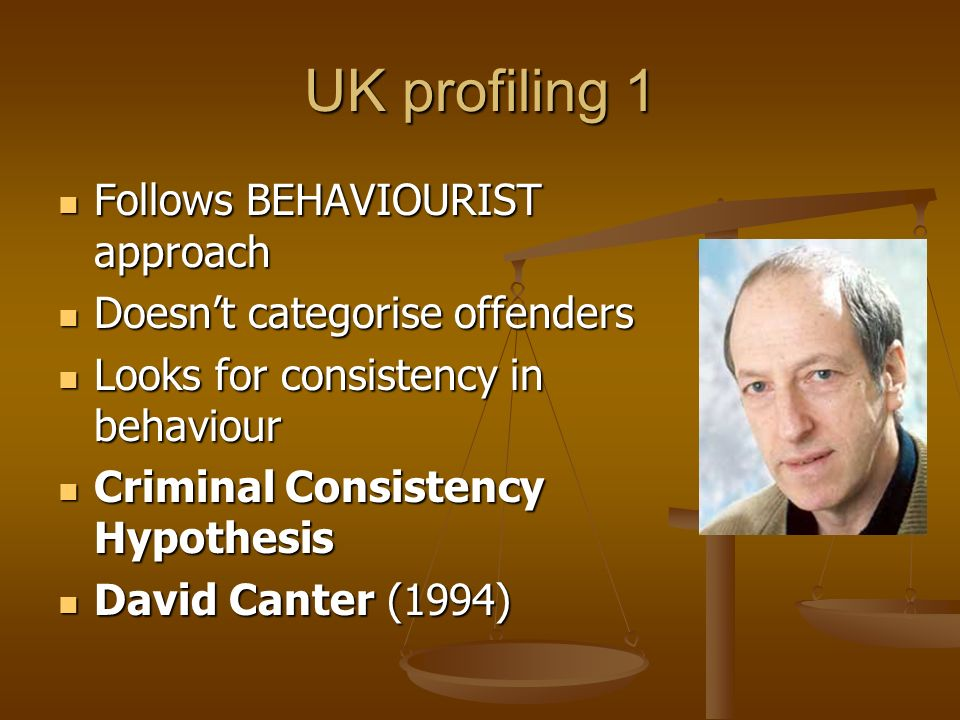 UK profiling 1 Follows BEHAVIOURIST approach Follows BEHAVIOURIST approach Doesnt categorise offenders Doesnt categorise offenders Looks for consisten