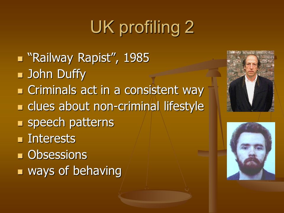 UK profiling 2 Railway Rapist, 1985 Railway Rapist, 1985 John Duffy John Duffy Criminals act in a consistent way Criminals act in a consistent way clu
