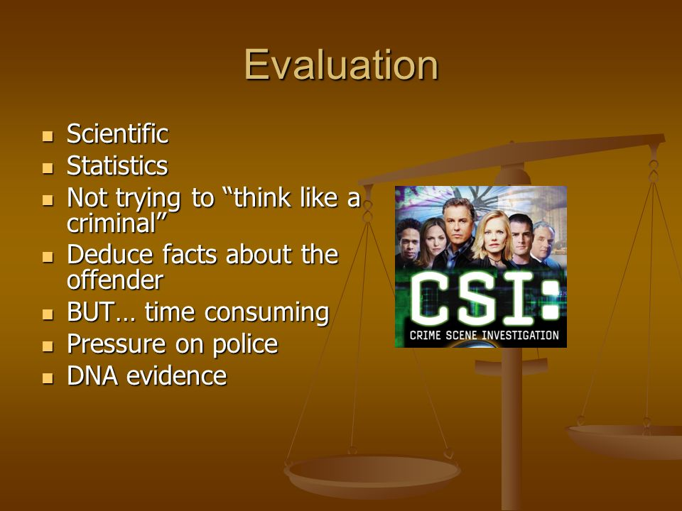 Evaluation Scientific Scientific Statistics Statistics Not trying to think like a criminal Not trying to think like a criminal Deduce facts about the