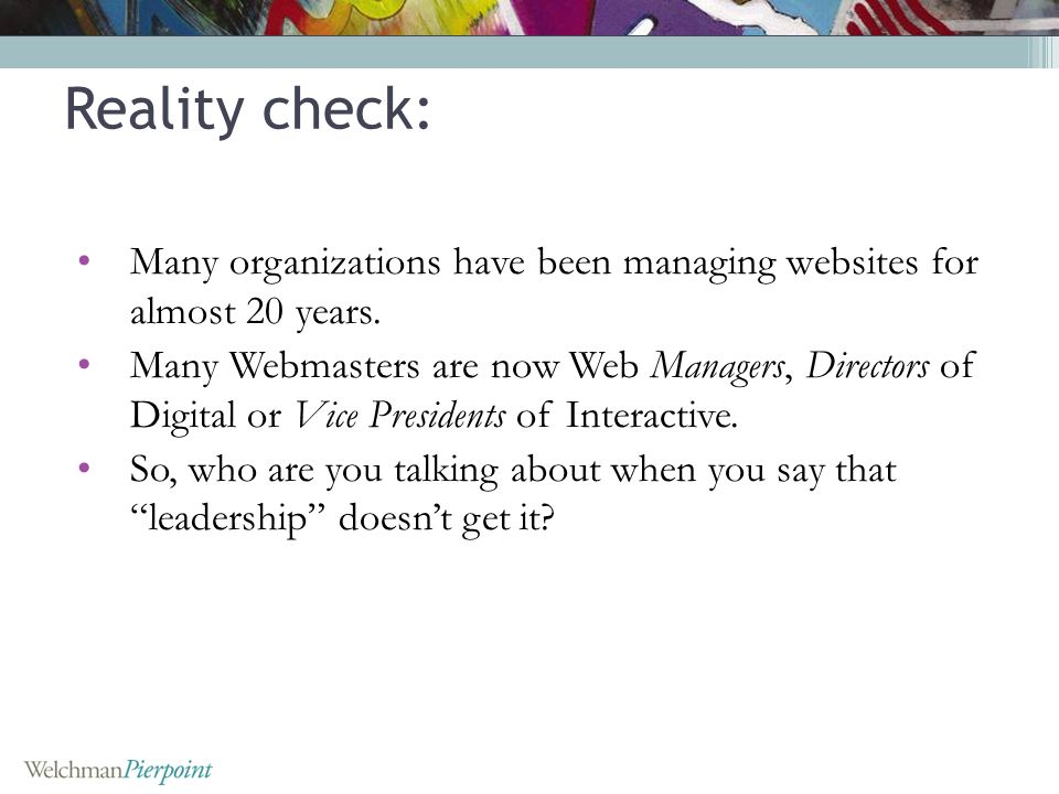 Reality check: Many organizations have been managing websites for almost 20 years.