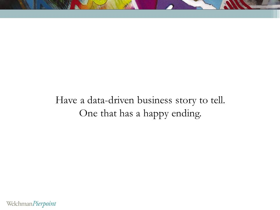 Have a data-driven business story to tell. One that has a happy ending.