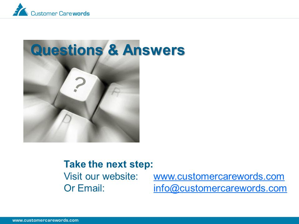 Questions & Answers Take the next step: Visit our website: www.customercarewords.comwww.customercarewords.com Or Email: info@customercarewords.cominfo