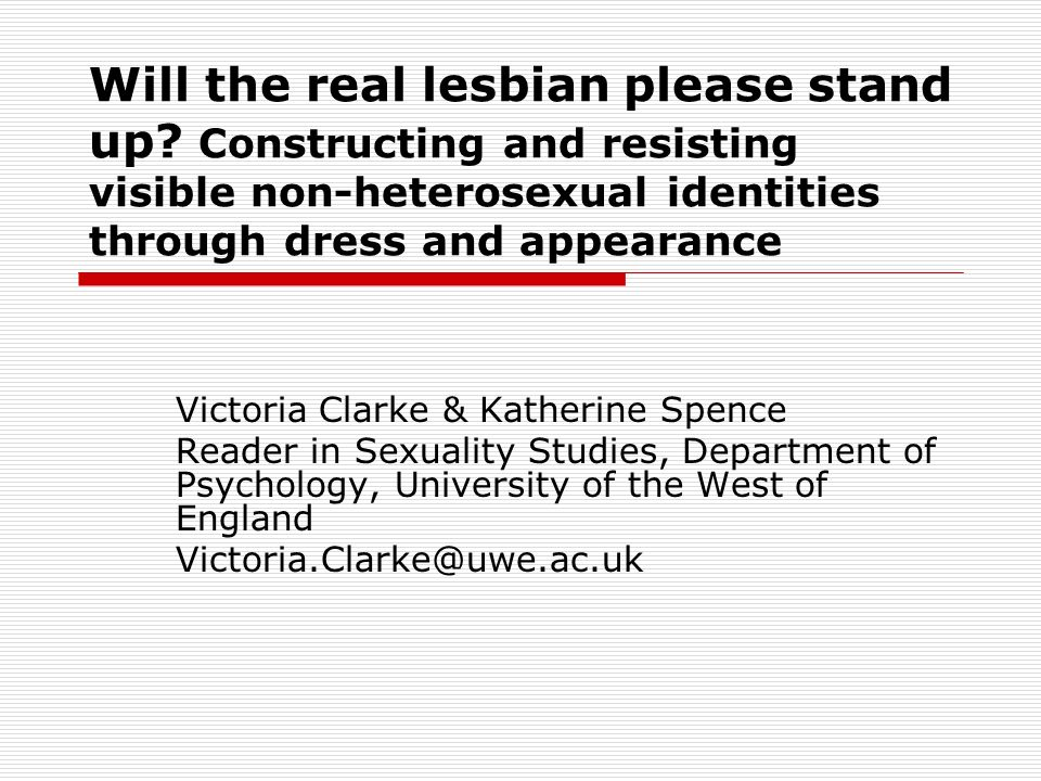 Will the real lesbian please stand up? Constructing and resisting visible non-heterosexual identities through dress and appearance Victoria Clarke & K