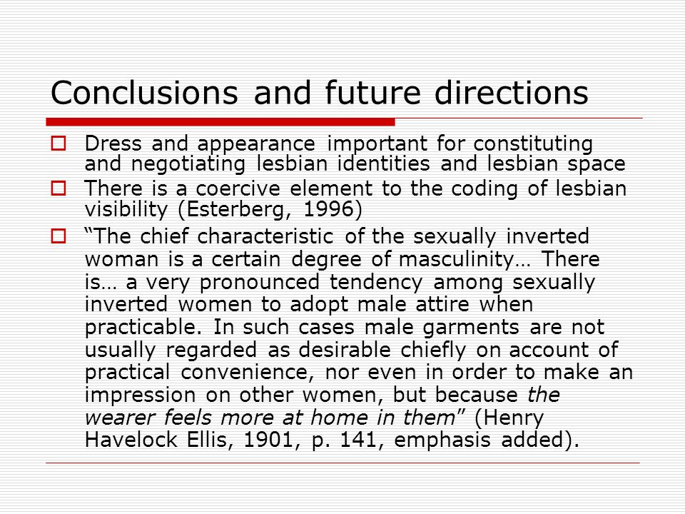 Conclusions and future directions Dress and appearance important for constituting and negotiating lesbian identities and lesbian space There is a coer
