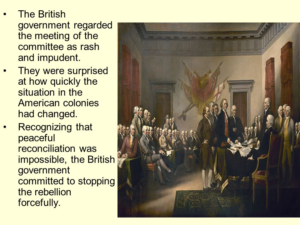 The British government regarded the meeting of the committee as rash and impudent. They were surprised at how quickly the situation in the American co