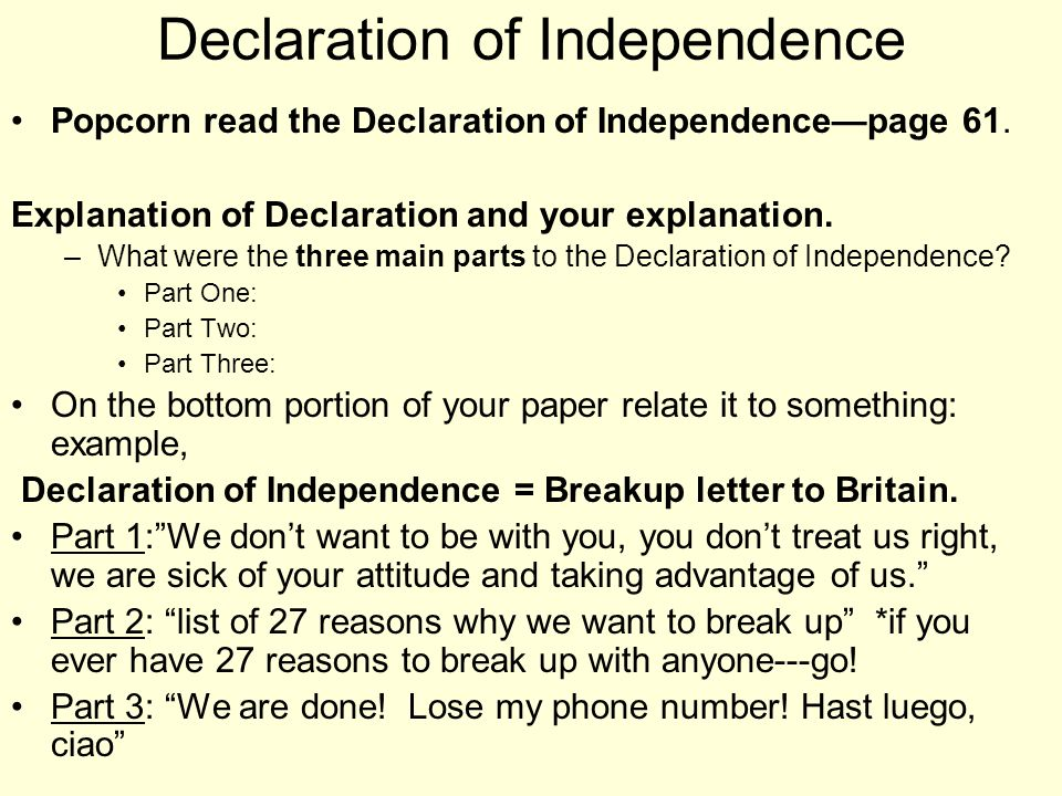 Declaration of Independence Popcorn read the Declaration of Independencepage 61. Explanation of Declaration and your explanation. –What were the three