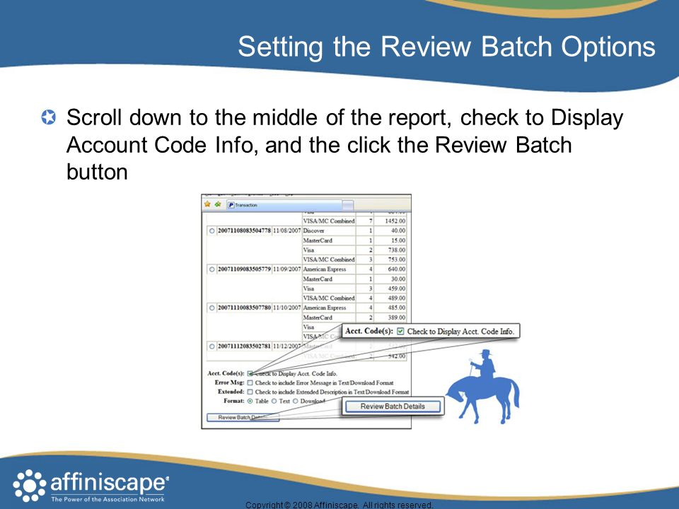 Setting the Review Batch Options Scroll down to the middle of the report, check to Display Account Code Info, and the click the Review Batch button Copyright © 2008 Affiniscape.