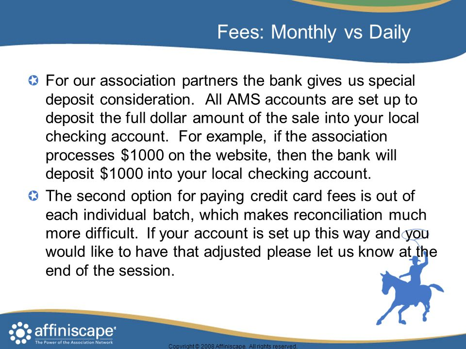 Fees: Monthly vs Daily For our association partners the bank gives us special deposit consideration.