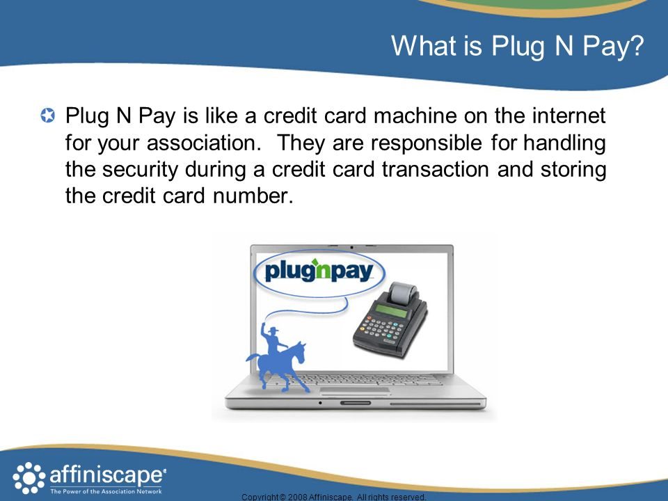 What is Plug N Pay. Plug N Pay is like a credit card machine on the internet for your association.