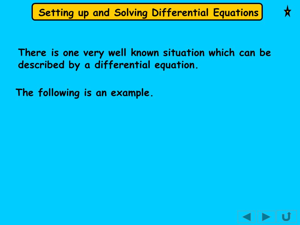 Setting up and Solving Differential Equations There is one very well known situation which can be described by a differential equation. The following