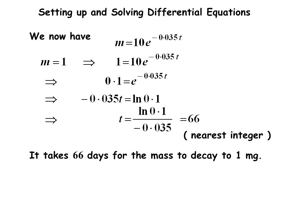 Setting up and Solving Differential Equations We now have It takes 66 days for the mass to decay to 1 mg. ( nearest integer )