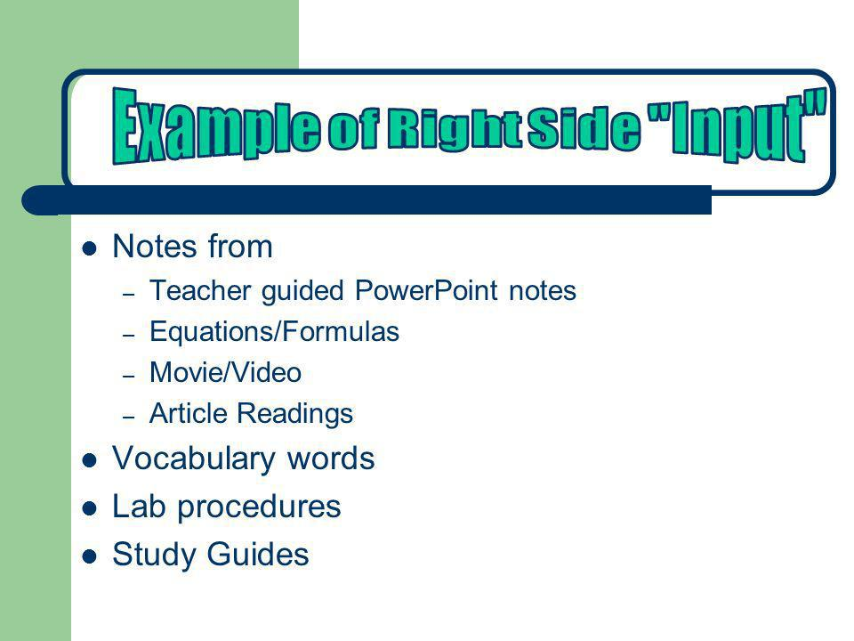 Notes from – Teacher guided PowerPoint notes – Equations/Formulas – Movie/Video – Article Readings Vocabulary words Lab procedures Study Guides