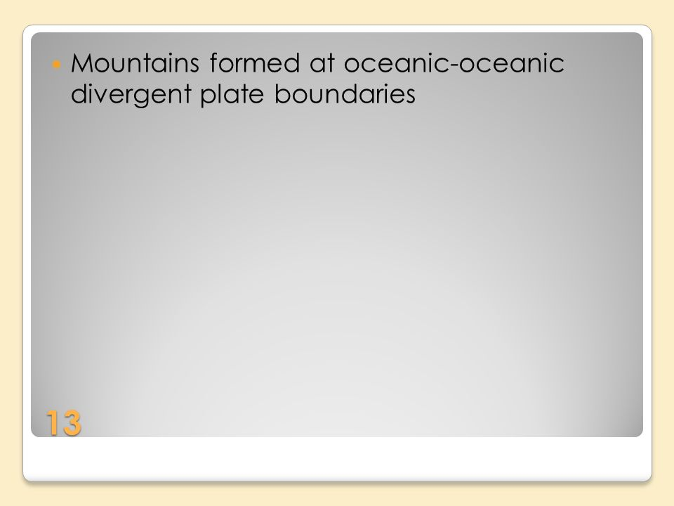 13 Mountains formed at oceanic-oceanic divergent plate boundaries