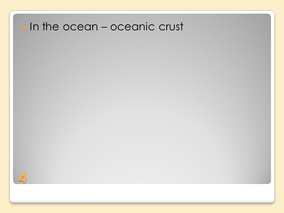 4 In the ocean – oceanic crust