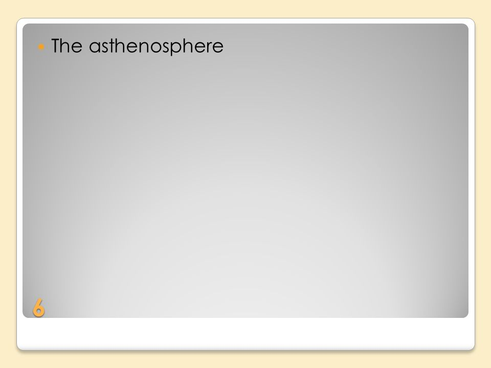 6 The asthenosphere
