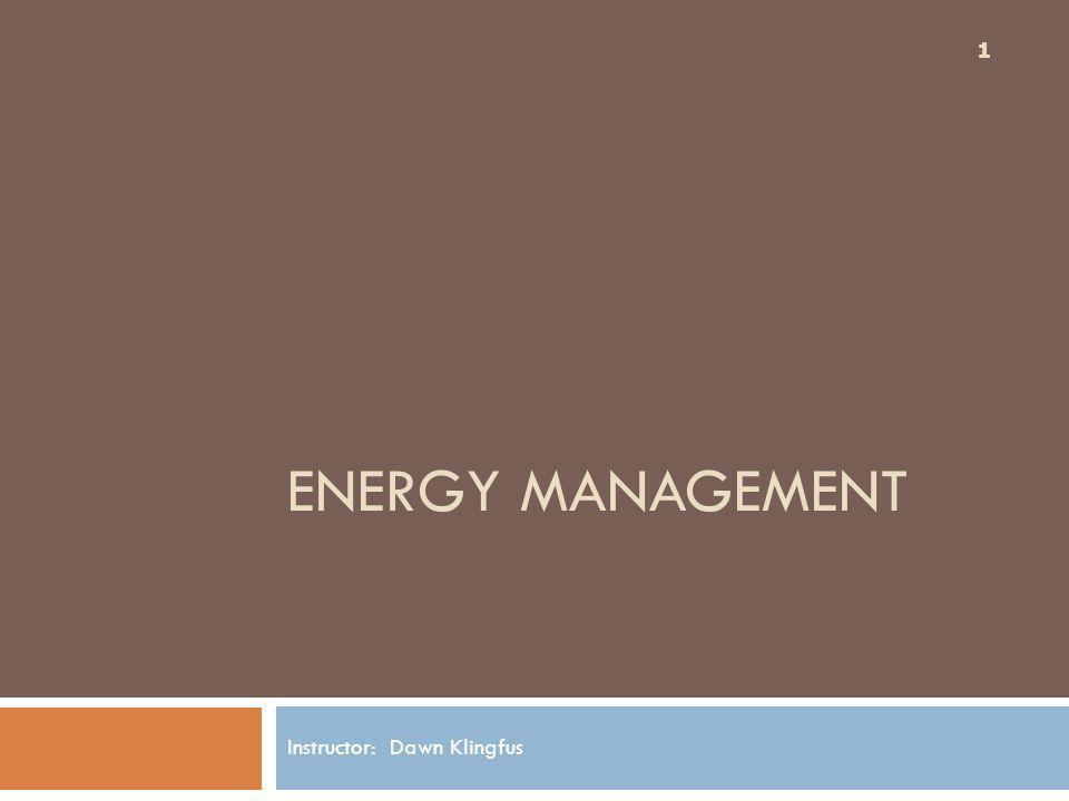 ENERGY MANAGEMENT Instructor: Dawn Klingfus 1