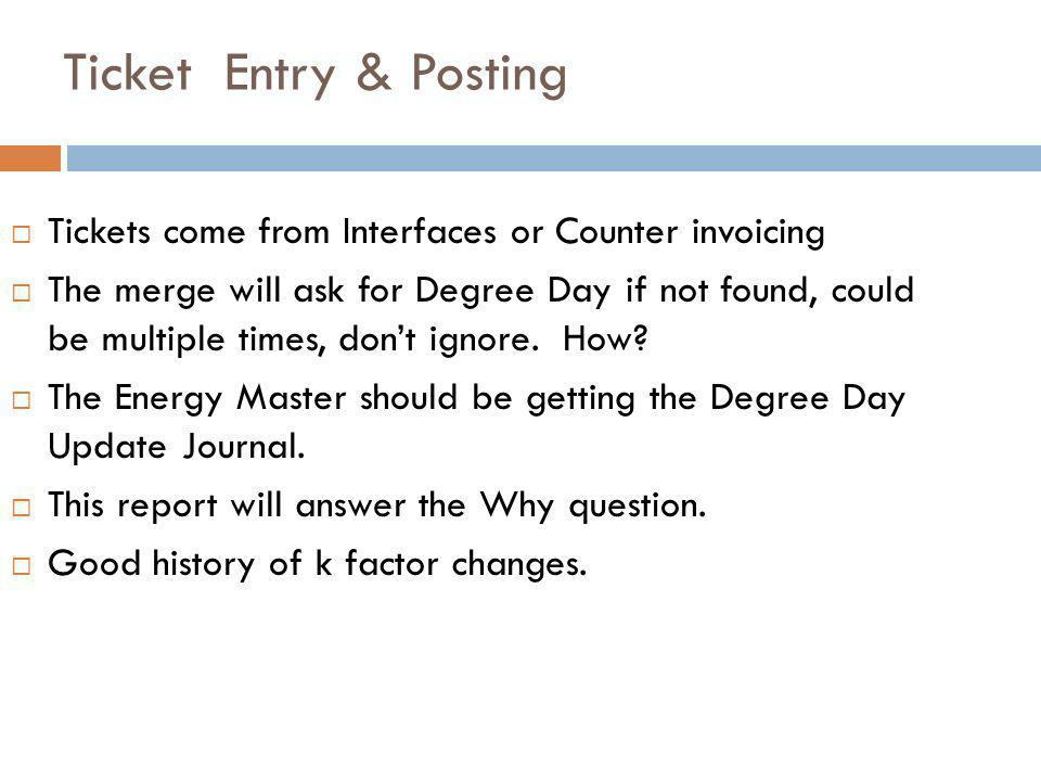 Ticket Entry & Posting Tickets come from Interfaces or Counter invoicing The merge will ask for Degree Day if not found, could be multiple times, dont ignore.
