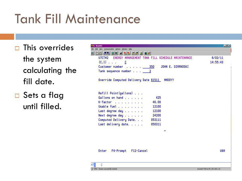 Tank Fill Maintenance This overrides the system calculating the fill date.