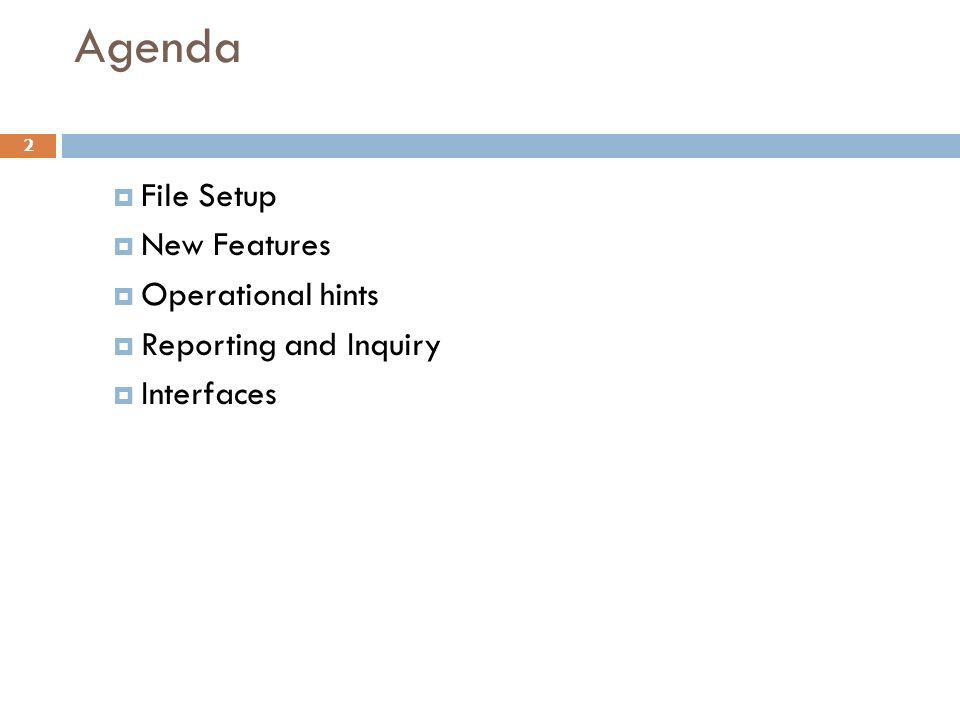 Agenda 2 File Setup New Features Operational hints Reporting and Inquiry Interfaces