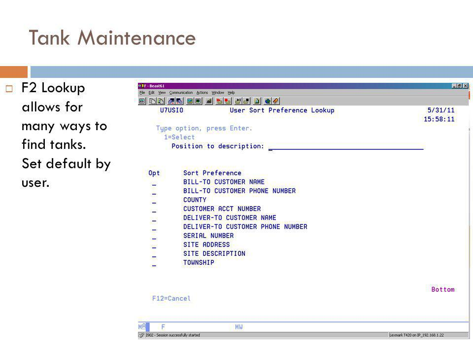 Tank Maintenance F2 Lookup allows for many ways to find tanks. Set default by user. 4