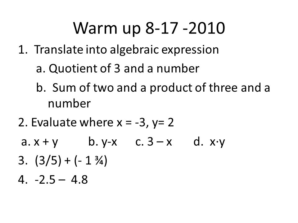 Warm up 8-17 -2010 1. Translate into algebraic expression a.