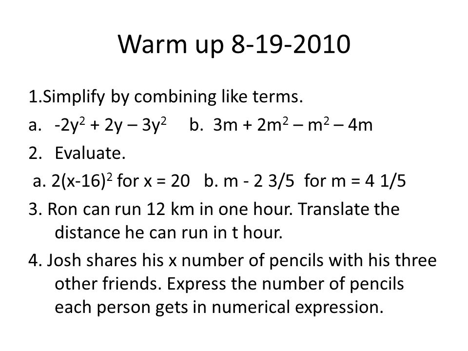 Warm up 8-19-2010 1.Simplify by combining like terms.