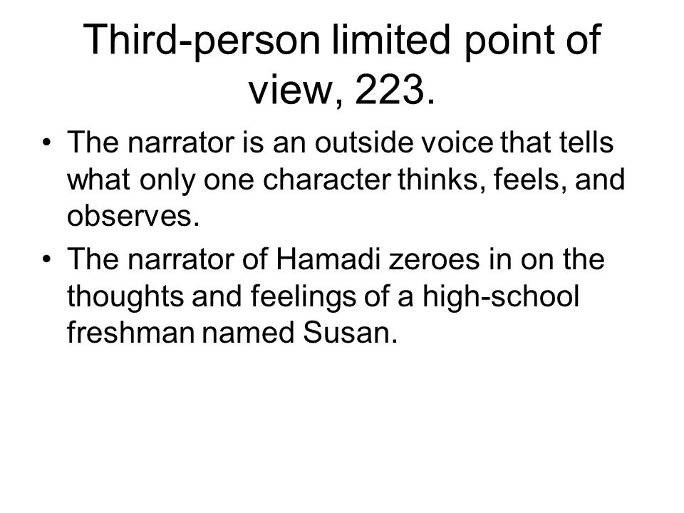 Third-person limited point of view, 223. The narrator is an outside voice that tells what only one character thinks, feels, and observes. The narrator
